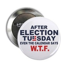 "Election Tuesday W T F 2.25"" Button"