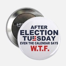 """Election Tuesday W T F 2.25"""" Button"""