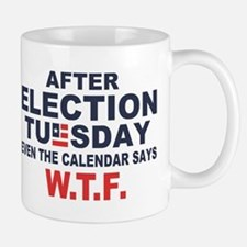 Election Tuesday W T F Small Mugs