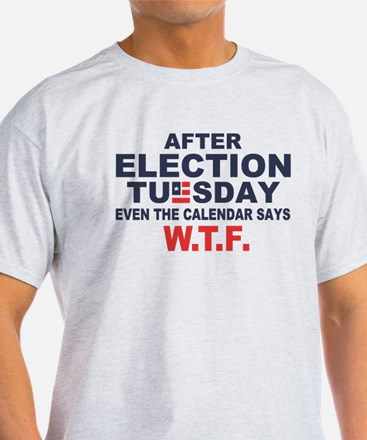 Election Tuesday W T F T-Shirt