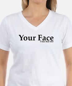 Your Face I Like That Shit Shirt