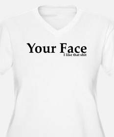 Your Face I Like That Shit T-Shirt