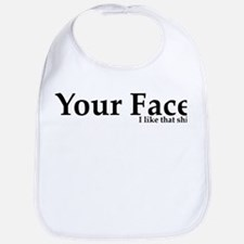 Your Face I Like That Shit Bib