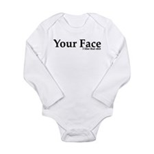 Your Face I Like That Shit Long Sleeve Infant Body