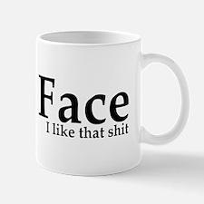 Your Face I Like That Shit Mug