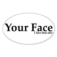 Your Face I Like That Shit Decal