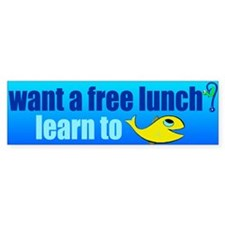 free lunch - learn to fish Bumper Sticker