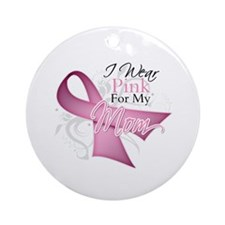 I Wear Pink For My Mom Ornament (Round)