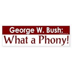 Bush: What a Phony! Bumper Bumper Sticker