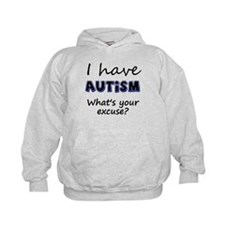I have autism Whats your excuse? Hoodie