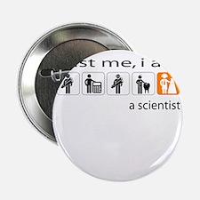 "Trust me, I am a scientist 2.25"" Button"
