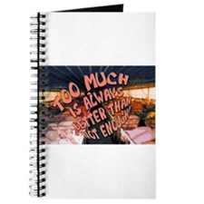 Too Much is Always Better Than Journal