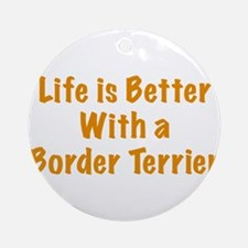 Life is better with a Border Terrier Ornament (Rou