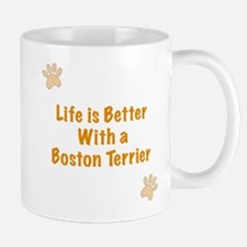 Life is better with a Boston Terrier Mug