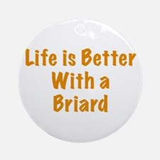 Life is better with a Briard Ornament (Round)