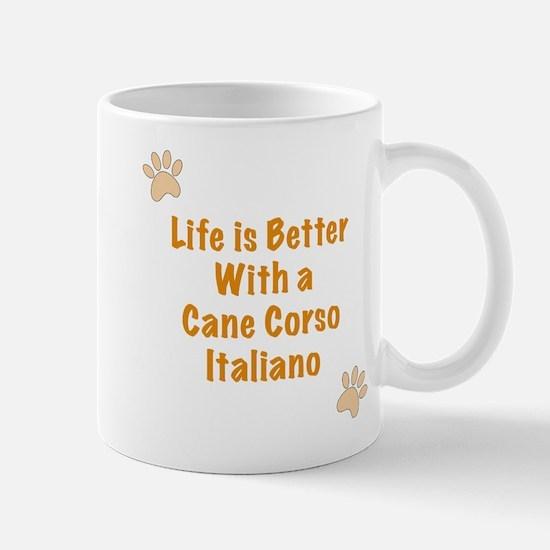 Life is better with a Cane Corso Italiano Mug