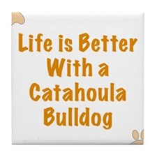 Life is better with a Catahoula Bulldog Tile Coast