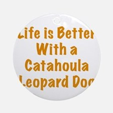 Life is better with a Catahoula Leopard Dog Orname