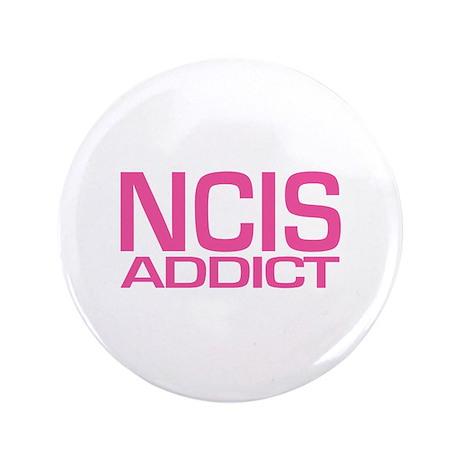 "NCIS addict 3.5"" Button"
