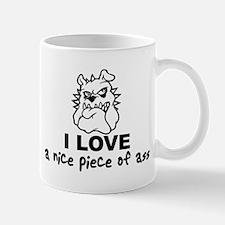 """I love a nice piece of ass"" Mug"