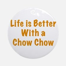 Life is better with a Chow Chow Ornament (Round)