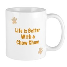 Life is better with a Chow Chow Mug