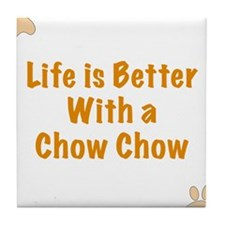 Life is better with a Chow Chow Tile Coaster