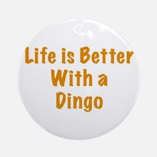 Life is better with a Dingo Ornament (Round)