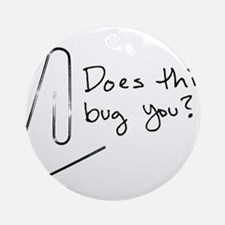 Does this bug you? Ornament (Round)