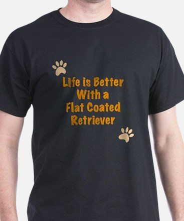 Life is better with a Flat Coated Retriever T-Shirt