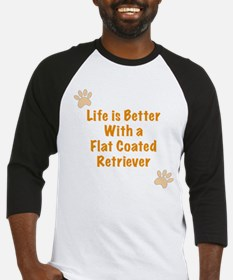 Life is better with a Flat Coated Retriever Baseba