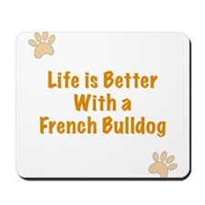 Life is better with a French Bulldog Mousepad