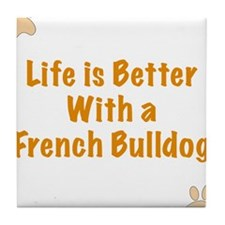 Life is better with a French Bulldog Tile Coaster
