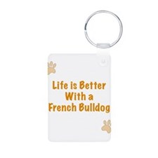 Life is better with a French Bulldog Keychains
