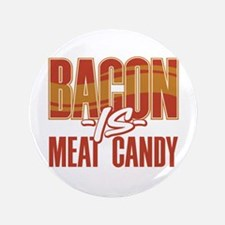 "Bacon is Meat Candy 3.5"" Button (100 pack)"