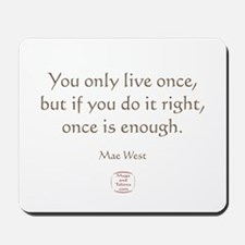 ONCE IS ENOUGH Mousepad