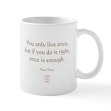 ONCE IS ENOUGH Mug