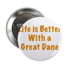"""Life is better with a Great Dane 2.25"""" Button"""