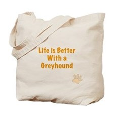 Life is better with a Greyhound Tote Bag
