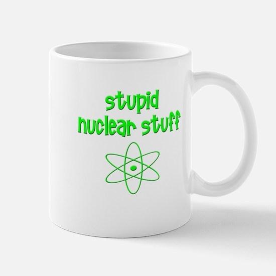 Stupid Nuclear Stuff Mug