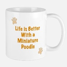 Life is better with a Miniature Poodle Mug