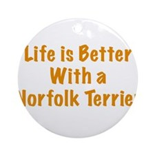 Life is better with a Norfolk Terrier Ornament (Ro