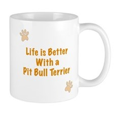 Life is better with a Pit Bull Terrier Small Mugs