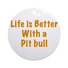 Life is better with a Pit Bull Ornament (Round)