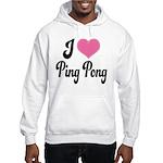 I Love Ping Pong Hooded Sweatshirt