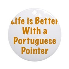 Life is better with a Portuguese Pointer Ornament