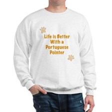 Life is better with a Portuguese Pointer Sweatshir