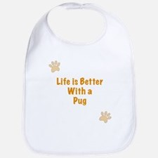 Life is better with a Pug Bib