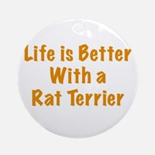 Life is better with a Rat Terrier Ornament (Round)