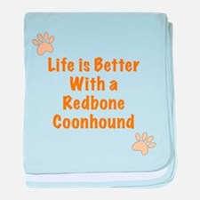 Life is better with a Redbone Coonhound baby blank
